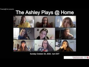 """White text on a black background reads """"Theatre @ York presents; The Ashley Plays @ Home on Sunday October 25th, 1pm EST"""" with a screenshot of a Zoom conference call with York Theatre students"""